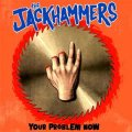 Jackhammers, The - Your Problem Now EP