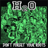 H2O - Don´t Forget Your Roots LP