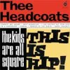 Headcoats, Thee - The Kids Are All Square-This Is Hip LP