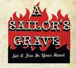 A Sailor´s Grave - Set A Fire In Your Heart CD