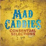 Mad Caddies - Consentual Selections CD