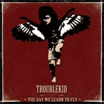 Troublekid - The Day We Learn To Fly DigiCD