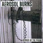 Aerosol Burns - Afraid Of The Phone EP