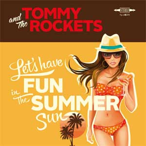 Tommy And The Rockets - Let´s Have Fun In The Summer Sun EP