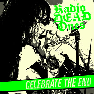 Radio Dead Ones - Celebrate The End LP (TP)