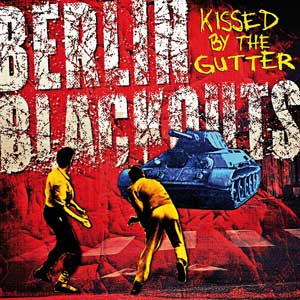 Berlin Blackouts - Kissed By The Gutter LP