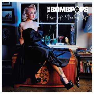 Bombpops, The - Fear Of Missing Out LP