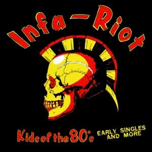 Infa Riot - Kids Of The 80´s (Early Singles And More) LP