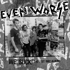 Even Worse - We Suck! The Lost 1982 Album LP