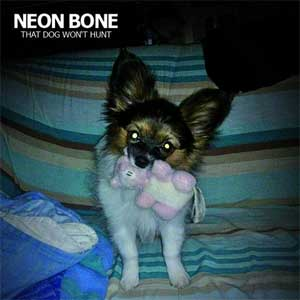 Neon Bone - That Dog Won´t Hunt LP