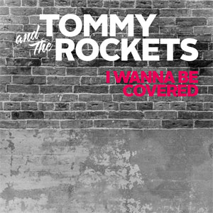 Tommy And The Rockets - I Wanna Be Covered LP