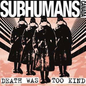 Subhumans (Canada) - Death Was Too Kind LP