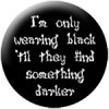 I´m only wearing black