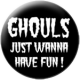 Ghouls, just wanna have fun !