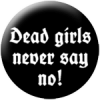 Dead Girls Never Say No !