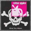 Rotten Apples – Give You Mean CD