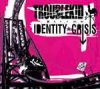 Troublek!d – Identity Crisis CD
