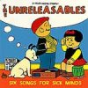 Unreleasables, The - Six Songs For Sick Minds EP