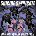 Suicide Syndicat - Bad Wolves Eat Small Pigs LP