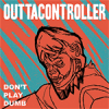 Outtacontroller - Don´t Play Dumb LP