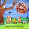Sugar Stems - Only Come Out At Night LP