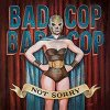 Bad Cop/ Bad Cop - Not Sorry LP