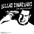Bullet Treatment - What More Do You Want? LP