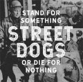 Street Dogs - Stand For Something Or Die For Nothing LP