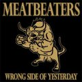 Meatbeaters - Wrong Side Of Yesterday LP