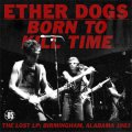 Ether Dogs - Born To Kill Time LP