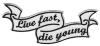 Live fast, die young - Banderole (gestickt)