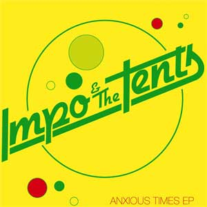 Impo & The Tents - Anxious Times EP - Click Image to Close