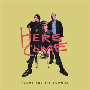 Tommy And The Commies - Here Come LP - Click Image to Close