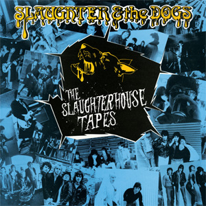 Slaughter & The Dogs - The Slaughterhouse Tapes LP - Click Image to Close