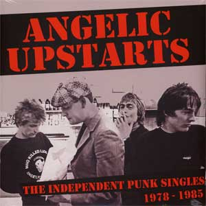 Angelic Upstarts - The Independent Punk Singles 1978-1985 2LP - Click Image to Close