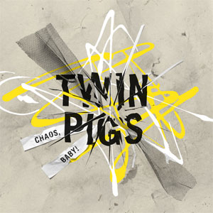 Twin Pigs - Chaos, Baby! LP - Click Image to Close